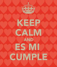 Poster: KEEP CALM AND ES MI  CUMPLE