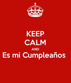 Poster: KEEP CALM AND Es mi Cumpleaños