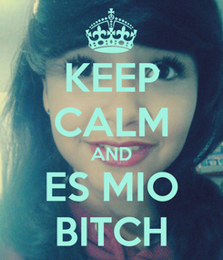Poster: KEEP CALM AND ES MIO BITCH