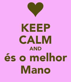 Poster: KEEP CALM AND és o melhor Mano
