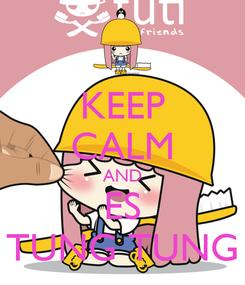 Poster: KEEP CALM AND ES TUNG TUNG