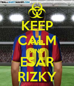 Poster: KEEP CALM AND ESAR RIZKY