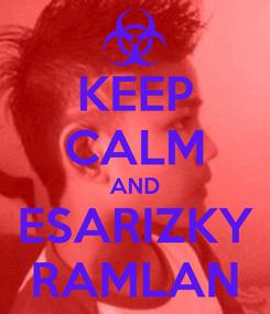 Poster: KEEP CALM AND ESARIZKY RAMLAN