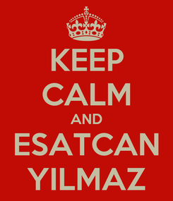 Poster: KEEP CALM AND ESATCAN YILMAZ