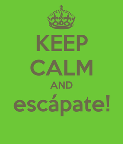 Poster: KEEP CALM AND escápate!