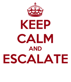 Poster: KEEP CALM AND ESCALATE