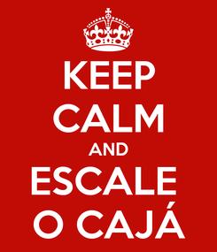 Poster: KEEP CALM AND ESCALE  O CAJÁ