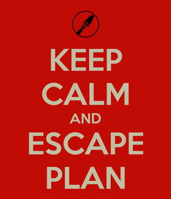 Poster: KEEP CALM AND ESCAPE PLAN