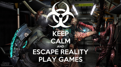 Poster: KEEP CALM AND ESCAPE REALITY PLAY GAMES