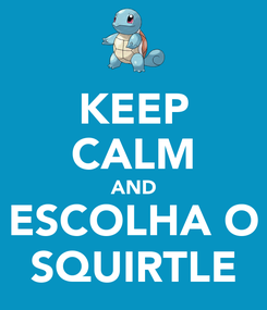 Poster: KEEP CALM AND ESCOLHA O SQUIRTLE