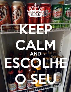 Poster: KEEP CALM AND ESCOLHE O SEU