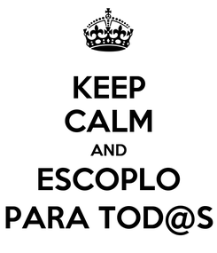 Poster: KEEP CALM AND ESCOPLO PARA TOD@S