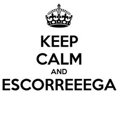 Poster: KEEP CALM AND ESCORREEEGA