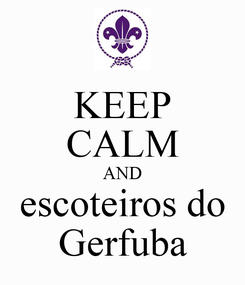Poster: KEEP CALM AND escoteiros do Gerfuba