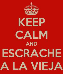 Poster: KEEP CALM AND ESCRACHE A LA VIEJA