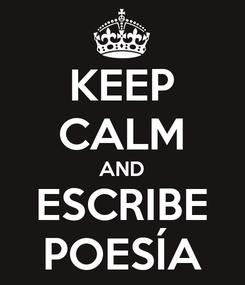 Poster: KEEP CALM AND ESCRIBE POESÍA