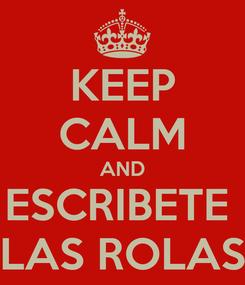 Poster: KEEP CALM AND ESCRIBETE  LAS ROLAS