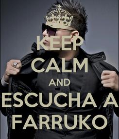 Poster: KEEP CALM AND ESCUCHA A FARRUKO