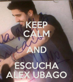 Poster: KEEP CALM AND ESCUCHA ALEX UBAGO