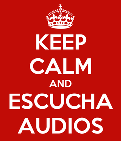 Poster: KEEP CALM AND ESCUCHA AUDIOS