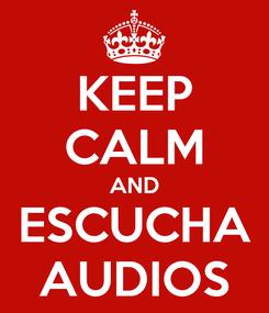 Poster: KEEP CALM AND ESCUCHA AUDIOS