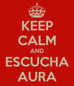 Poster: KEEP CALM AND ESCUCHA AURA