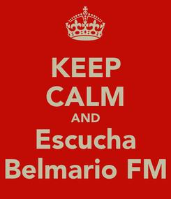 Poster: KEEP CALM AND Escucha Belmario FM