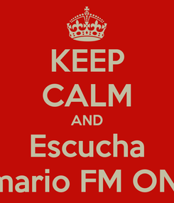 Poster: KEEP CALM AND Escucha Belmario FM ONline