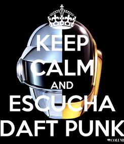 Poster: KEEP CALM AND ESCUCHA DAFT PUNK