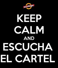 Poster: KEEP CALM AND ESCUCHA  EL CARTEL