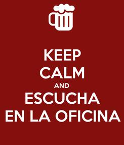 Poster: KEEP CALM AND ESCUCHA EN LA OFICINA