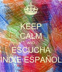 Poster: KEEP CALM AND ESCUCHA INDIE ESPAÑOL