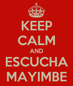 Poster: KEEP CALM AND ESCUCHA MAYIMBE