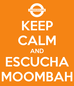 Poster: KEEP CALM AND ESCUCHA MOOMBAH