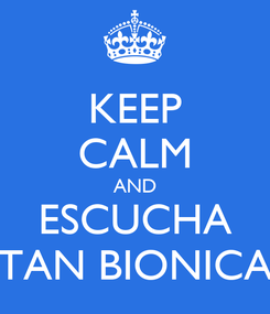 Poster: KEEP CALM AND ESCUCHA TAN BIONICA