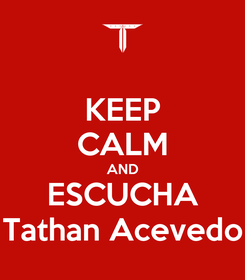 Poster: KEEP CALM AND ESCUCHA Tathan Acevedo