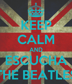 Poster: KEEP CALM AND ESCUCHA THE BEATLES