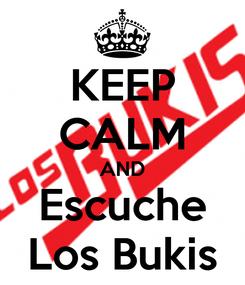Poster: KEEP CALM AND Escuche Los Bukis