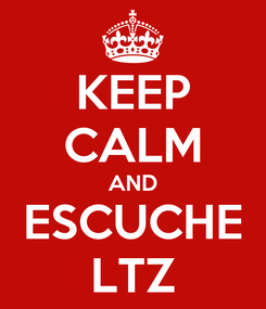 Poster: KEEP CALM AND ESCUCHE LTZ