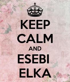 Poster: KEEP CALM AND ESEBI  ELKA