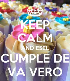 Poster: KEEP CALM AND ESEL CUMPLE DE VA VERO