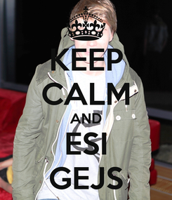 Poster: KEEP CALM AND ESI GEJS