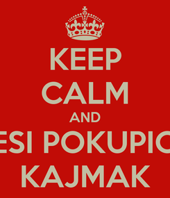 Poster: KEEP CALM AND ESI POKUPIO KAJMAK