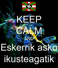 Poster: KEEP CALM AND Eskerrik asko ikusteagatik