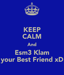 Poster: KEEP CALM And Esm3 Klam your Best Friend xD
