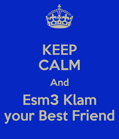 Poster: KEEP CALM And Esm3 Klam your Best Friend