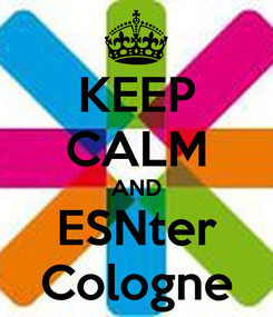 Poster: KEEP CALM AND ESNter Cologne