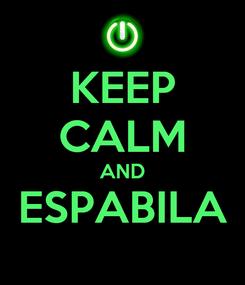 Poster: KEEP CALM AND ESPABILA