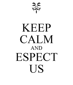 Poster: KEEP CALM AND ESPECT US