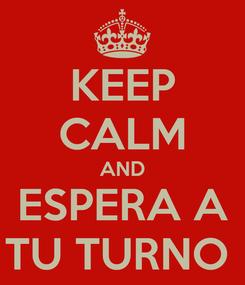 Poster: KEEP CALM AND ESPERA A TU TURNO